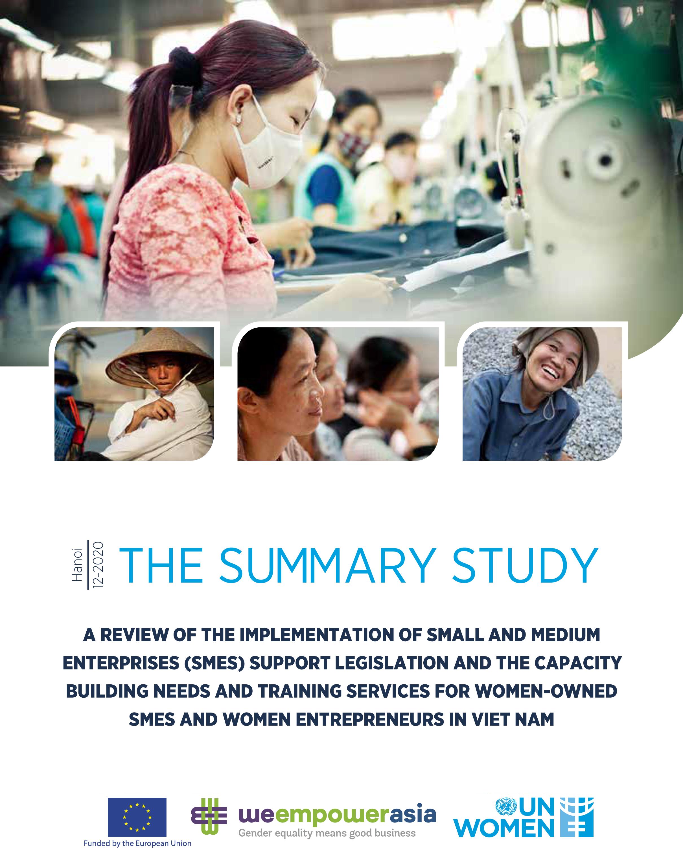 """Tóm tắt nghiên cứu """"Rà soát việc thực hiện pháp luật hỗ trợ doanh nghiệp nhỏ và vừa, nhu cầu hỗ trợ nâng cao năng lực và dịch vụ đào tạo cho doanh nghiệp nhỏ và vừa do phụ nữ làm chủ và doanh nhân nữ ở Việt Nam"""""""